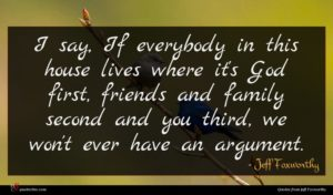 Jeff Foxworthy quote : I say If everybody ...