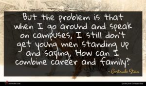 Gertrude Stein quote : But the problem is ...