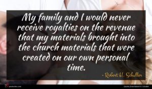 Robert H. Schuller quote : My family and I ...