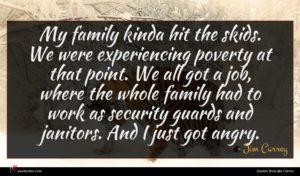 Jim Carrey quote : My family kinda hit ...