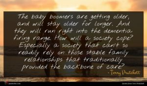 Terry Pratchett quote : The baby boomers are ...