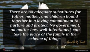 Gerald R. Ford quote : There are no adequate ...