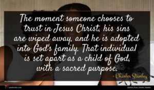 Charles Stanley quote : The moment someone chooses ...
