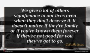Gabrielle Union quote : We give a lot ...