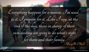 Shaquille O'Neal quote : Everything happens for a ...
