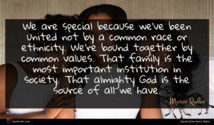 Marco Rubio quote : We are special because ...