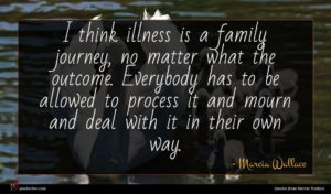 Marcia Wallace quote : I think illness is ...