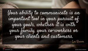 Les Brown quote : Your ability to communicate ...