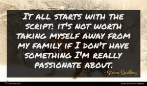 Steven Spielberg quote : It all starts with ...