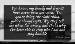 LeBron James quote : You know my family ...
