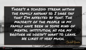David Bowie quote : There's a schizoid streak ...