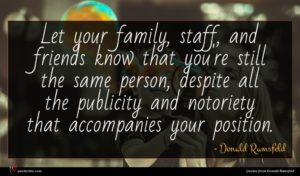 Donald Rumsfeld quote : Let your family staff ...
