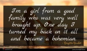 Brigitte Bardot quote : I'm a girl from ...