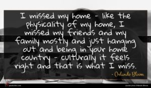 Orlando Bloom quote : I missed my home ...