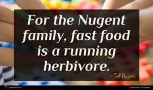Ted Nugent quote : For the Nugent family ...