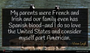 Vivien Leigh quote : My parents were French ...