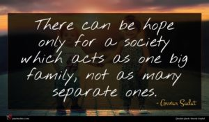 Anwar Sadat quote : There can be hope ...