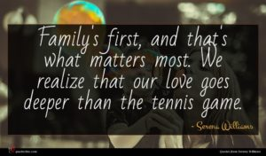 Serena Williams quote : Family's first and that's ...