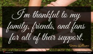 Serena Williams quote : I'm thankful to my ...
