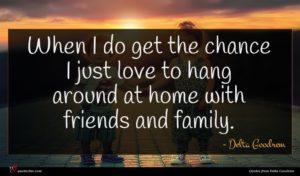 Delta Goodrem quote : When I do get ...