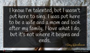 Amy Winehouse quote : I know I'm talented ...