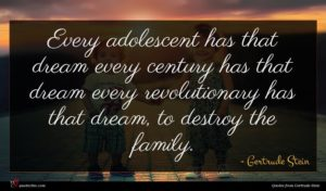 Gertrude Stein quote : Every adolescent has that ...