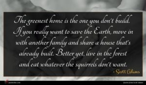 Scott Adams quote : The greenest home is ...