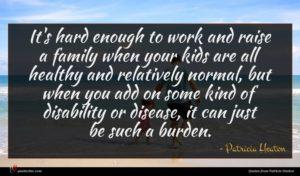 Patricia Heaton quote : It's hard enough to ...