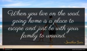 Jonathan Davis quote : When you live on ...