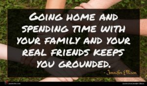 Jennifer Ellison quote : Going home and spending ...