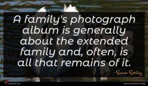Susan Sontag quote : A family's photograph album ...