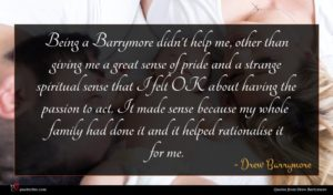 Drew Barrymore quote : Being a Barrymore didn't ...