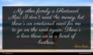Stevie Nicks quote : My other family is ...