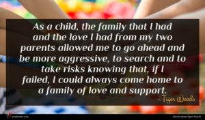 Tiger Woods quote : As a child the ...