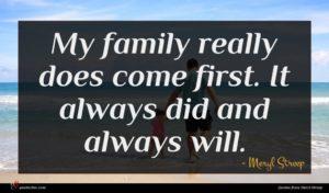 Meryl Streep quote : My family really does ...
