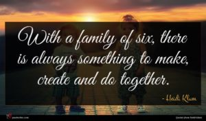 Heidi Klum quote : With a family of ...