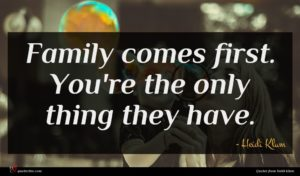 Heidi Klum quote : Family comes first You're ...