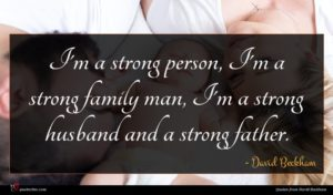 David Beckham quote : I'm a strong person ...
