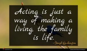 Denzel Washington quote : Acting is just a ...