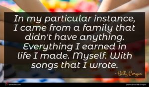Billy Corgan quote : In my particular instance ...