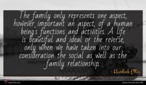 Havelock Ellis quote : The family only represents ...