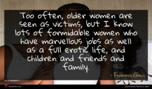 Francesca Annis quote : Too often older women ...