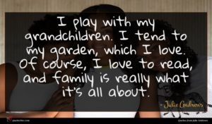 Julie Andrews quote : I play with my ...