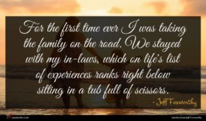 Jeff Foxworthy quote : For the first time ...