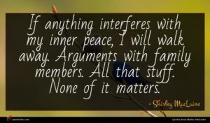 Shirley MacLaine quote : If anything interferes with ...