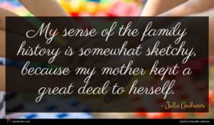 Julie Andrews quote : My sense of the ...