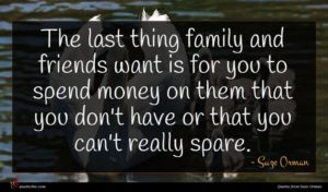 Suze Orman quote : The last thing family ...