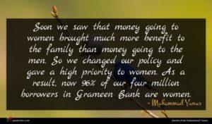Muhammad Yunus quote : Soon we saw that ...