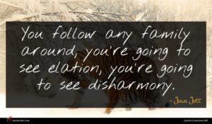 Joan Jett quote : You follow any family ...