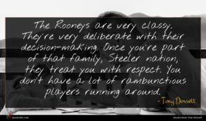Tony Dorsett quote : The Rooneys are very ...